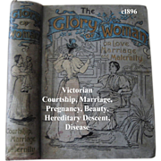 c1896 The Glory of Woman Victorian Book Courtship Marriage Maternity Beauty Bathing The Hair Belladonna Dress Etiquette Manners Quack Medicine The Social Queen Children Negro Hair Pregnancy Corsets First Edition Scientific