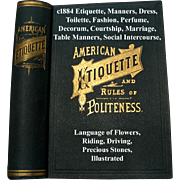 c1884 American Etiquette and Rules of Politeness Book Decorum Deportment Toilet Table Manners Marriage Courtship Social Intercourse Riding Driving Illustrated Near Fine