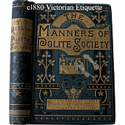 c1880 Victorian Etiquette Book Manners of Polite Society Teas Toilette Dancing Table Manners Visiting Conversation Gentlemen Fashion Dress Courtship Marriage Wedding Bride Parties Servants Children Unsavory Practices Smoking Rooms Billiards Alcohol
