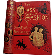 c1881 The Glass of Fashion Victorian Book First Edition Etiquette Dress Fashion Cosmetics Toilette Wedding Bride Home Life Decoration Music Garden Parties Visiting Balls Teas Negro Music Decorations Furniture Conversation Exercise Mourning Arrogance