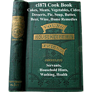 c1871 Cook Book Young Housekeeprs Friend Meats Pies Vegetables Cakes Cider Beer Soup Butter Home Remedies Servants Household Work Washing Health Ventilation Mistress Duties