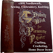 c1891 Needlework Book Sewing Embroidery Laces Crochet Knitting Screens Pillows Clothing Fashion Bedding Painting Household Items