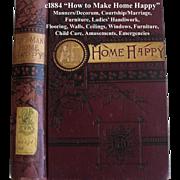c1884 Housekeeping Book How to Make Home Happy Etiquette Decorum Perfume Courtship Weddings Fashion Gardening Home Décor Opium Laudanum Games Amusements Gunshot Wounds Snake Bite  Medical Care