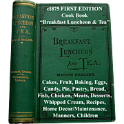 Antique Cook Book Breakfast Luncheon and Tea First Edition Marion Harland Baking Cake Cream Fruit Eggs Home Décor Manners