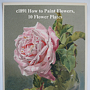 c1891 Flowers and How to Paint Them Book Naftel Ten Color Print s