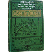 c1882 Cook Book Good Things Made Said Done Baking Meats Breads