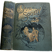 C1893 Our Society Book Victorian Etiquette Manners Five O Clock Tea Cosmetics Debutantes Marriage Bride Fashion Calling Cards Gentlemen Children