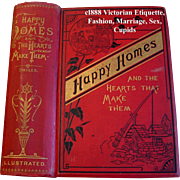 c1888 Happy Homes and The Hearts That Make Them Book Smiles Etiquette Dress Fashion Manners Sex Marriage Cupid Business