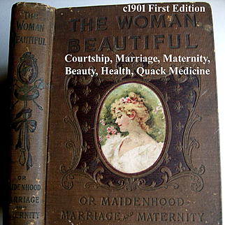 c1901 The Woman Beautiful Book Maidenhood Marriage Maternity Pregnancy Beauty Hair Cosmetics Sex Toilet Etiquette Corsets Dress Fashion Illustrated