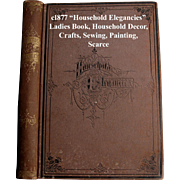 c1877 Household Elegancies Book Home Decor Sewing Needlework Crafts Leatherwork Painting Baskets Screens Victorian Antique Post Civil War