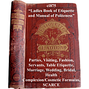 c1875 Ladies Book of Etiquette and Manual of Politeness Hartley Manners Culture Dress Fashion Decorum Deportment Parties Visiting Servants Table Etiquette Marriage Wedding Bridal Health Complexion Receipts Formulas