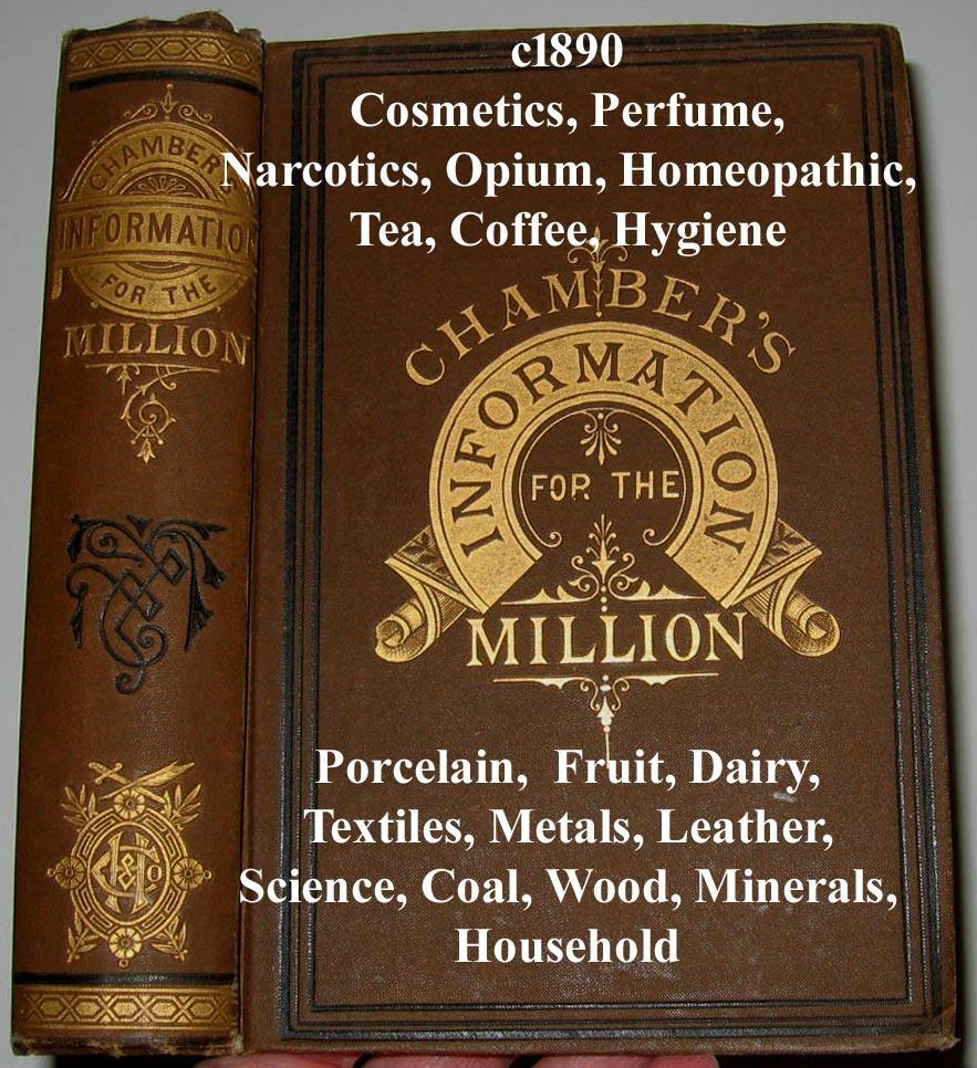c1890 Chambers Information for the Million Things Worth Knowing Book Opium Narcotics Cosmetics Perfume Textiles Medicine Liquor Plants Tea Coffee Homeopathic Zodiac
