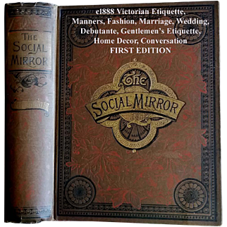 c1888 Etiquette Book The c1888 The Social Mirror Victorian Etiquette Decorum Manners Culture Dress Toilet Marriage Wedding Teas Receptions Debutante Tea Corsets Home Decoration Conversation First Edition