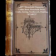 c1877 Household Elegancies Book Home Decor Sewing Needlework Crafts Leatherwork Painting Baskets Screens Victorian Antique Post Civil War