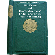 Wax Flowers and How To Make Them Book c1864 First Edition Fruit Bridal Tiara Floral Buds Leaves Molds Civil War Bride