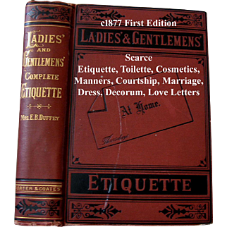 c1877 Ladies and Gentlemens Etiquette Book First Edition A Complete Manual of the Manners and Dress of American Society Eliza Bisbee Duffey Decorum Deportment Toilette Recipes Cosmetics Fashion Dress Courtship Marriage Table Manners Costumes Parties