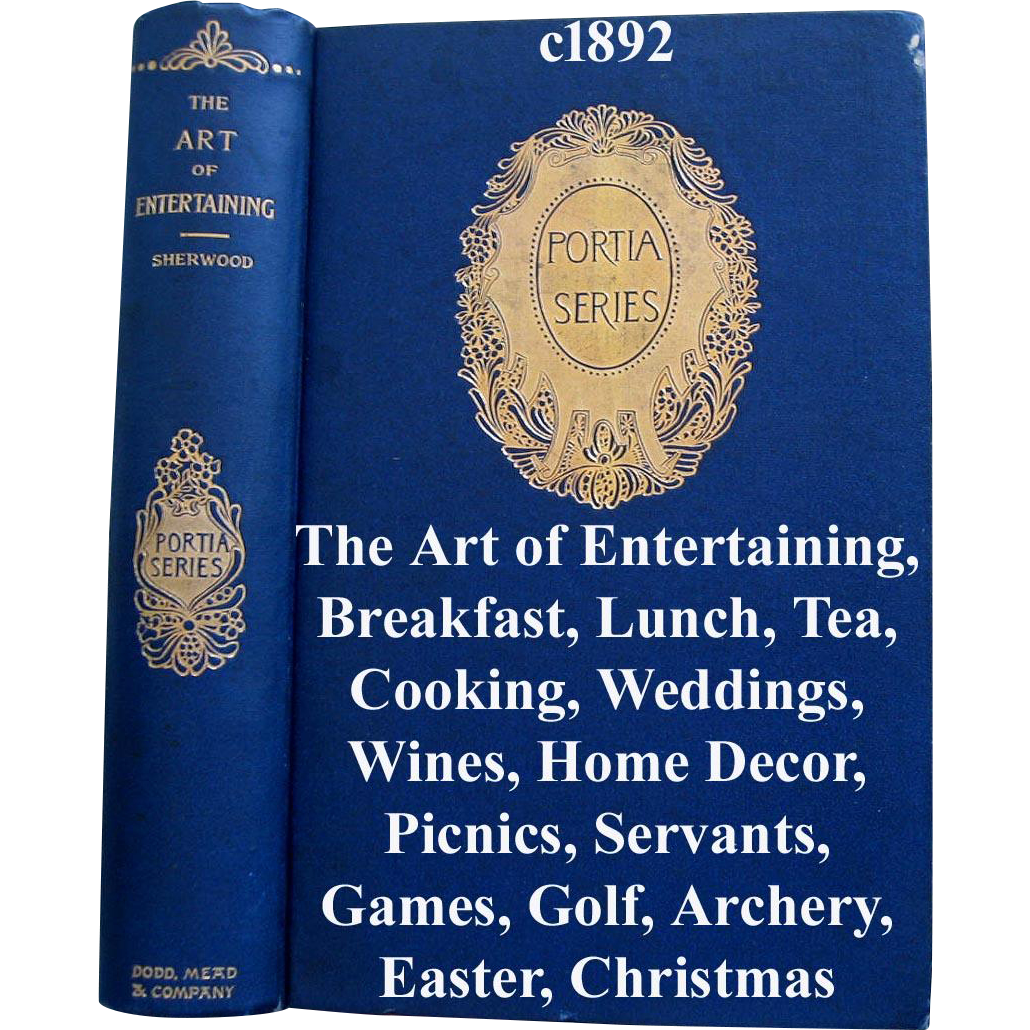 The Art of Entertaining c1892 Antique Victorian Book Tea Cooking Wedding Wine Servants Picnic Home Decor Candy Picnics Games French Elegance Formal