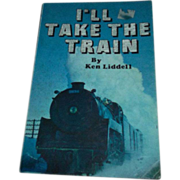 I'll Take The Train Ken Liddell C.  1979 Soft Cover Book