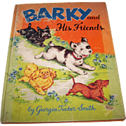 A Charming Children's Book BARKY and His Friends By Georgia Tucker Smith First Printing 1952