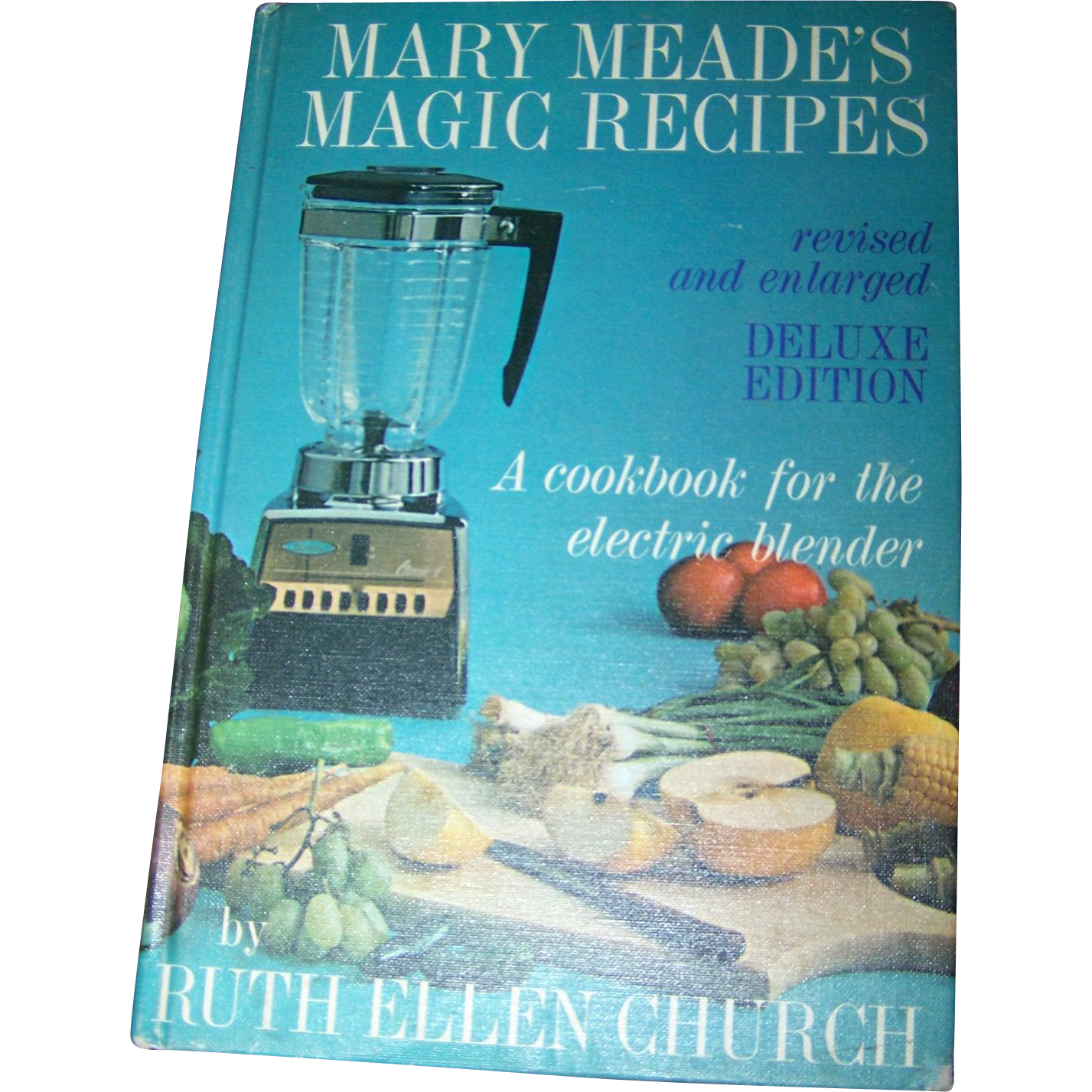 A Cook Book for the Electric Blender  Mary Meade's Magic Recipes by Ruth Ellen Church