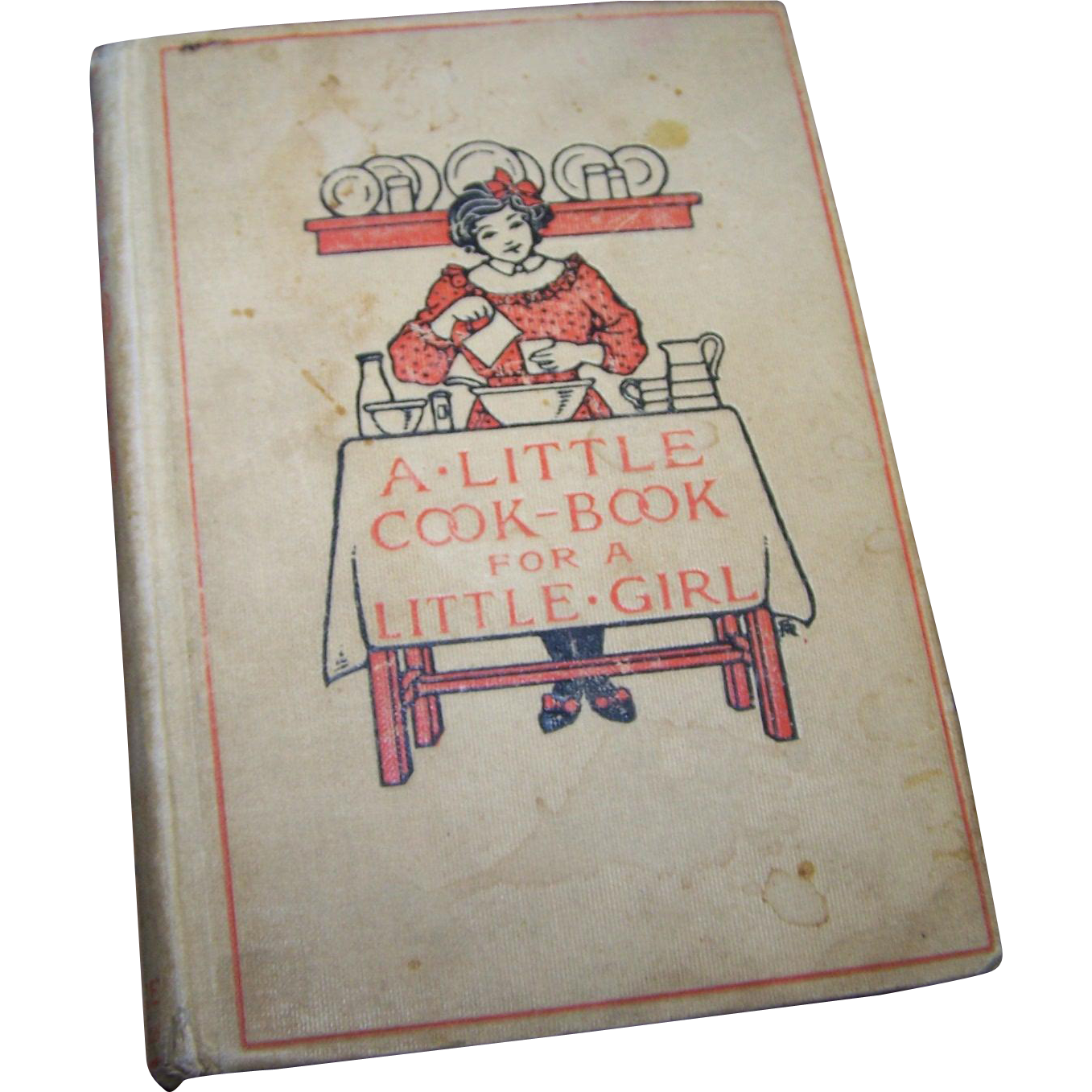 A Little Cook-Book For A Little Girl by Caroline French Benton AS IS