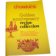 Chatelaine Golden Anniversary Recipe Collection 1978 Cook Book 250 Recipes