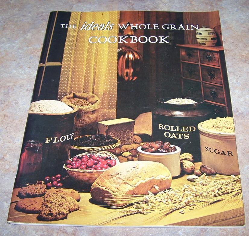 The Ideals Whole Grain Cook Book Soft Covered