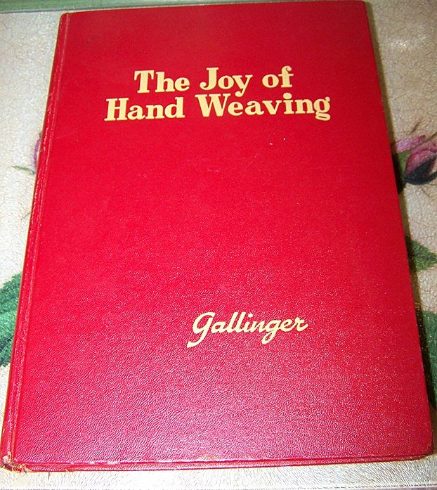 The Joy of Hand Weaving C.1951 Gallinger Hard Cover Book