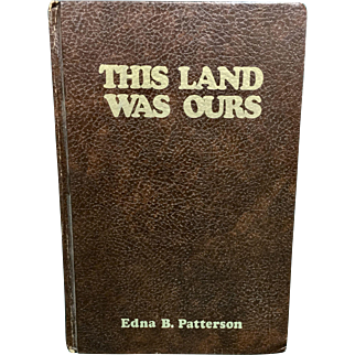 This Land Was Ours by Edna Patterson, 1973 Signed copy