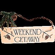 Vintage Folk Art Sign w/ Pine Cones - Week-End Get Away Wooden Plaque